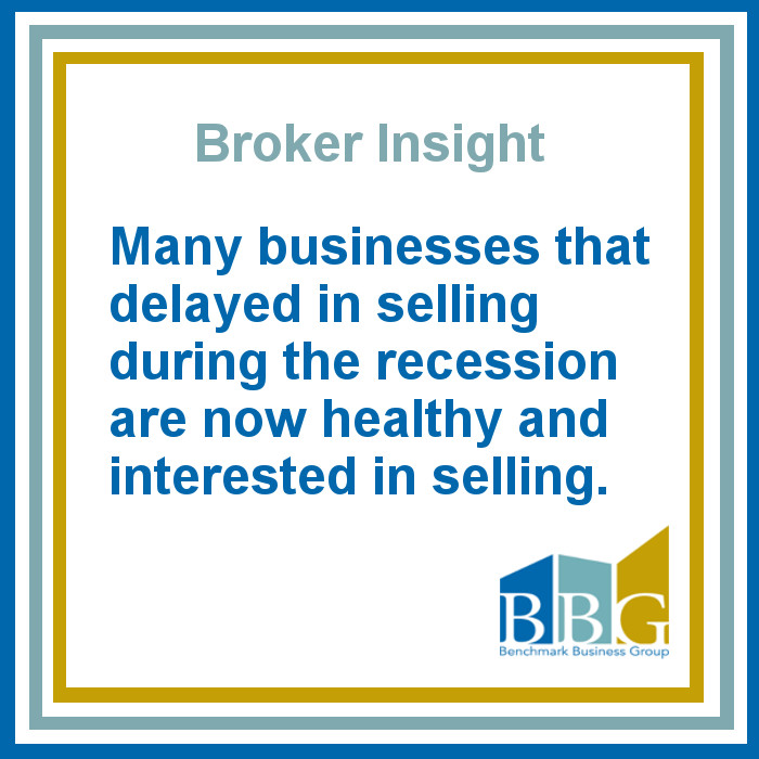 Many businesses that delayed in selling during the recession are now healthy and interested in selling.
