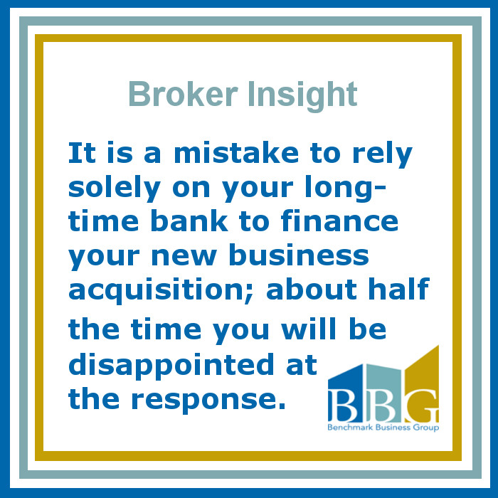 It is a mistake to rely solely on your long-time bank to finance your new business acquisition; about half the time you will be disappointed at the response.